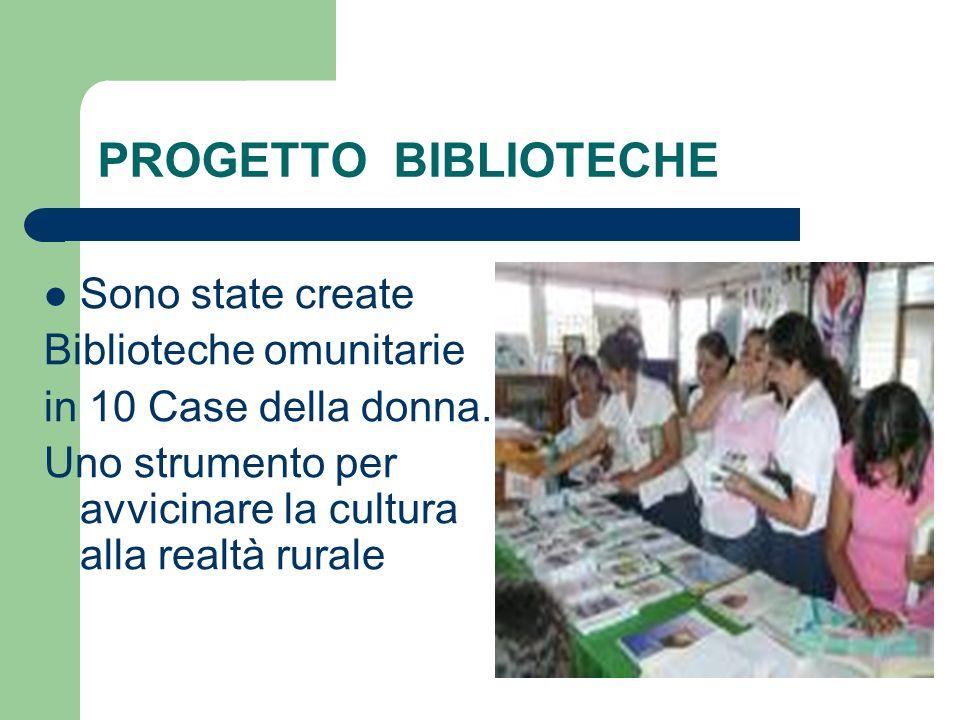 PROGETTO BIBLIOTECHE Sono state create Biblioteche omunitarie in 10 Case della donna. Uno strumento per avvicinare la cultura alla realtà rurale