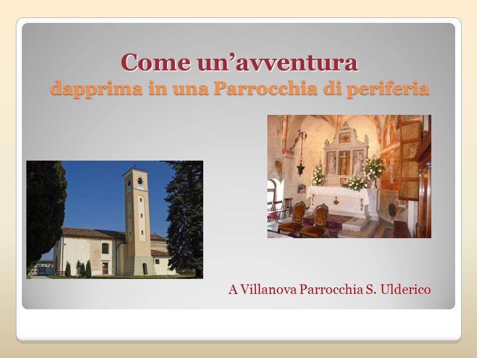 Come unavventura dapprima in una Parrocchia di periferia A Villanova Parrocchia S. Ulderico