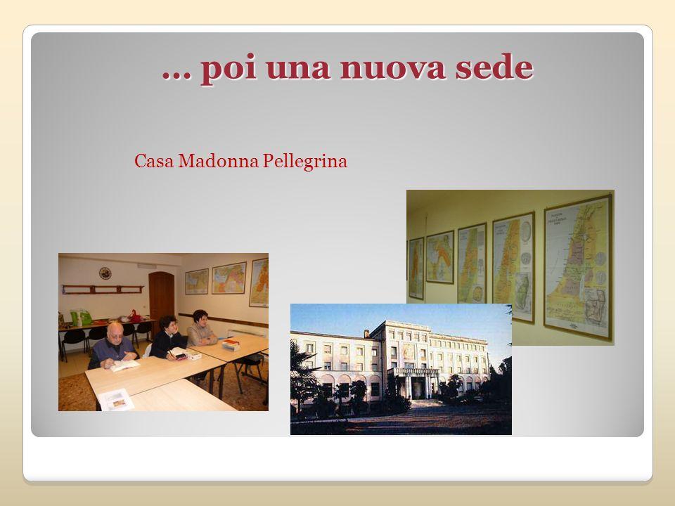 … poi una nuova sede … poi una nuova sede Casa Madonna Pellegrina