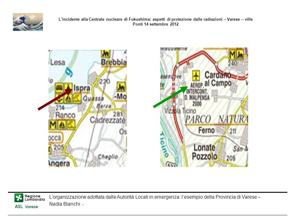 Lorganizzazione adottata dalle Autorità Locali in emergenza: lesempio della Provincia di Varese – Nadia Bianchi - Lincidente alla Centrale nucleare di Fukushima: aspetti di protezione dalle radiazioni – Varese – ville Ponti 14 settembre 2012