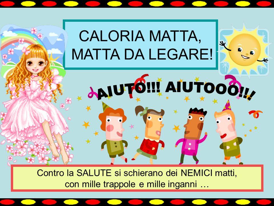 CALORIA MATTA, MATTA DA LEGARE.