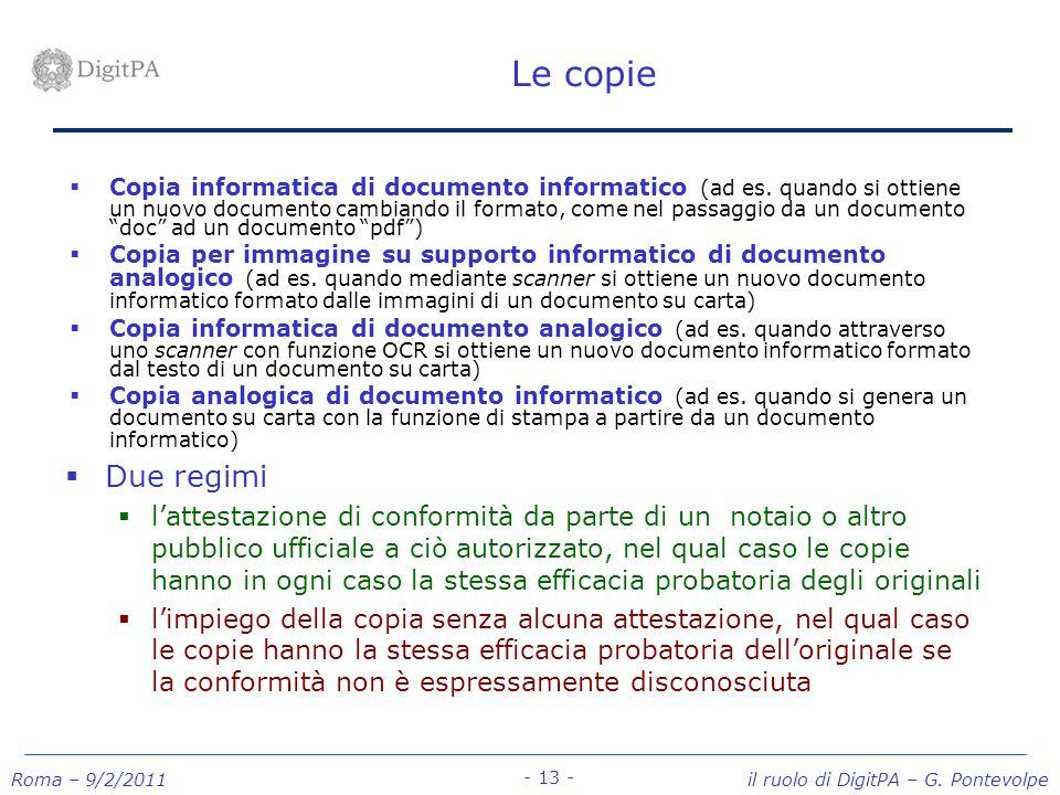 Roma – 9/2/2011 il ruolo di DigitPA – G. Pontevolpe - 13 - Le copie Copia informatica di documento informatico (ad es. quando si ottiene un nuovo docu