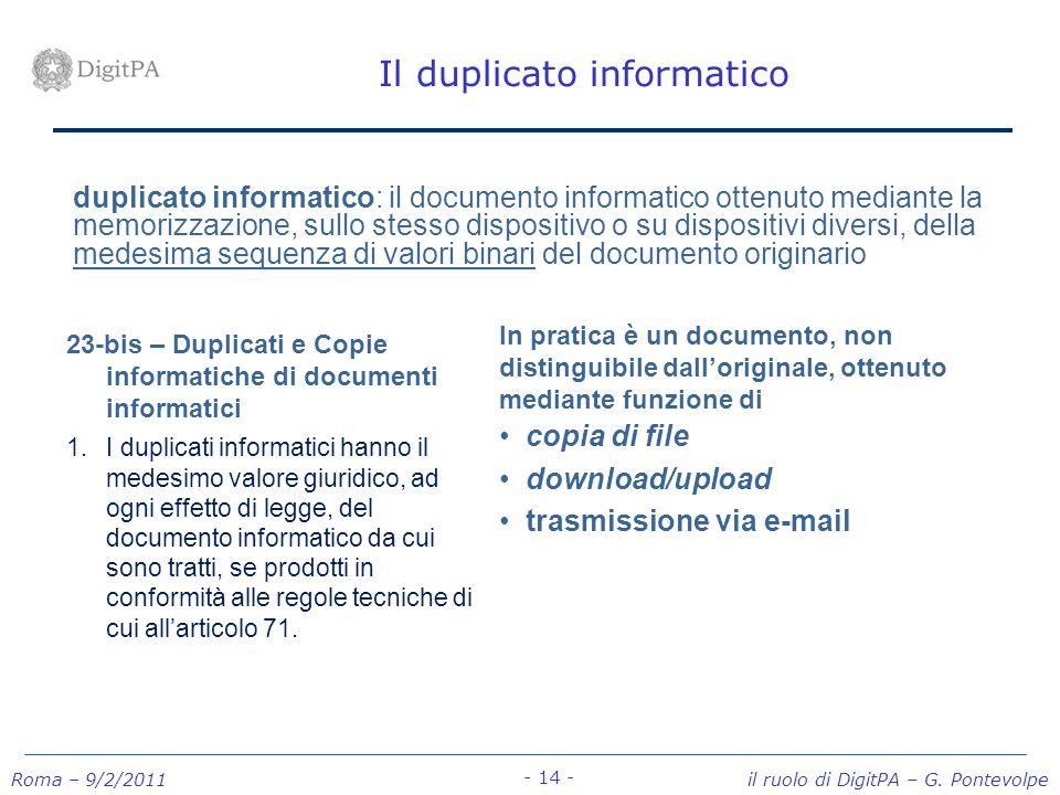 Roma – 9/2/2011 il ruolo di DigitPA – G. Pontevolpe - 14 - Il duplicato informatico duplicato informatico: il documento informatico ottenuto mediante