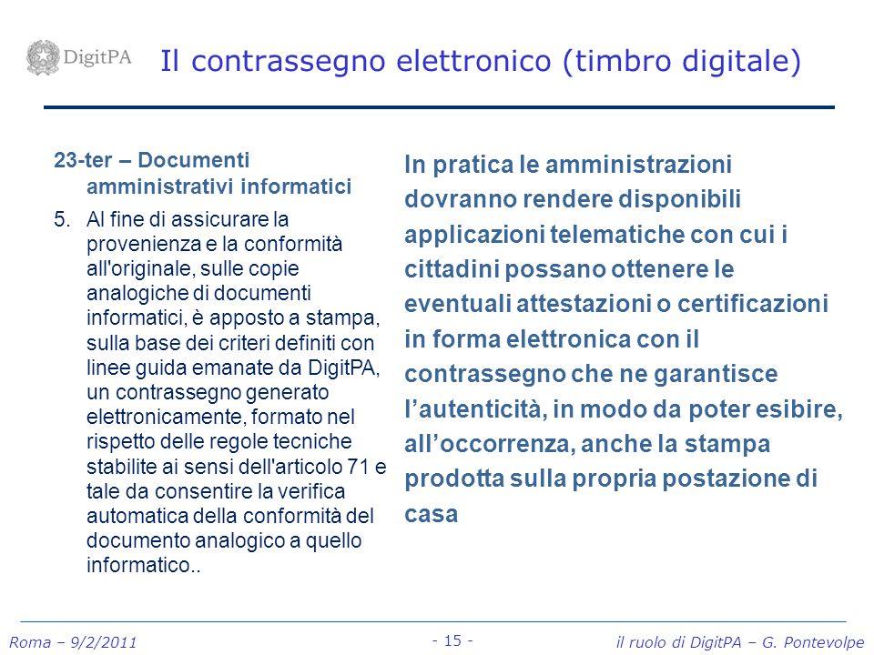 Roma – 9/2/2011 il ruolo di DigitPA – G. Pontevolpe - 15 - Il contrassegno elettronico (timbro digitale) 23-ter – Documenti amministrativi informatici