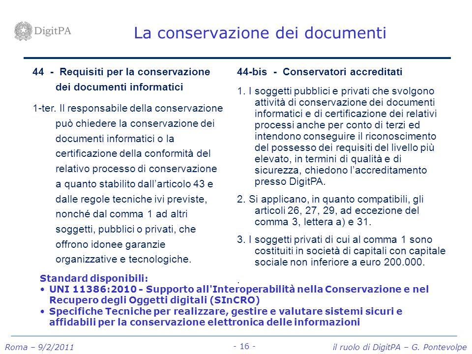 Roma – 9/2/2011 il ruolo di DigitPA – G. Pontevolpe - 16 - La conservazione dei documenti 44 - Requisiti per la conservazione dei documenti informatic