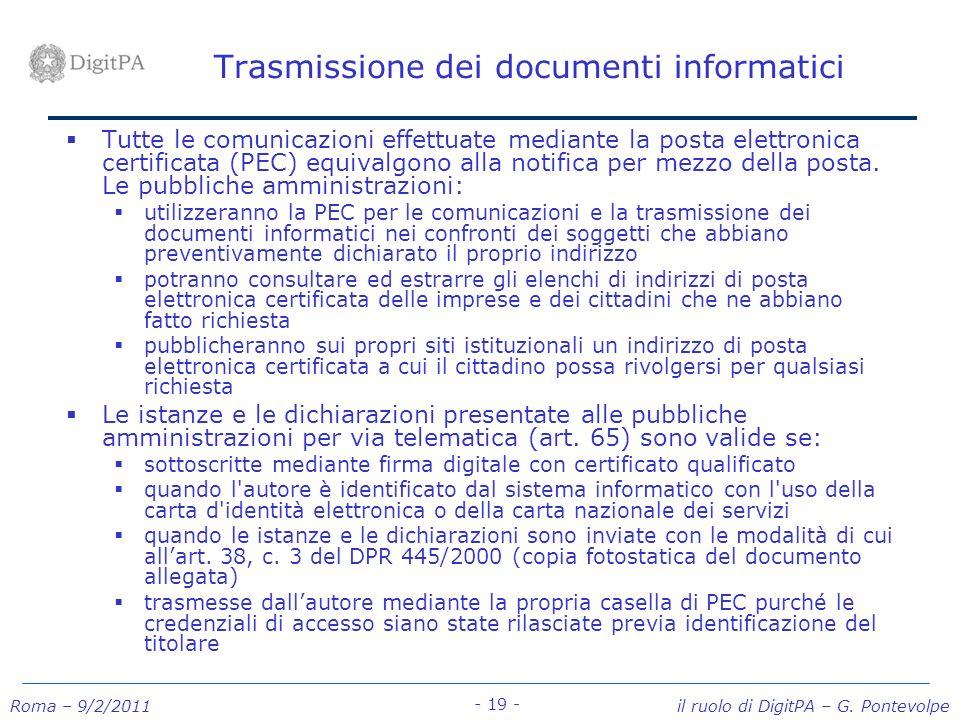 Roma – 9/2/2011 il ruolo di DigitPA – G. Pontevolpe - 19 - Trasmissione dei documenti informatici Tutte le comunicazioni effettuate mediante la posta
