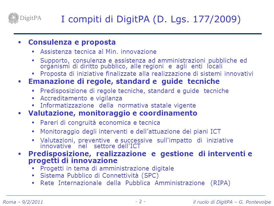 Roma – 9/2/2011 il ruolo di DigitPA – G. Pontevolpe - 2 - I compiti di DigitPA (D. Lgs. 177/2009) Consulenza e proposta Assistenza tecnica al Min. inn