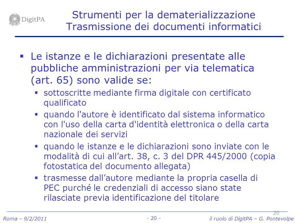 Roma – 9/2/2011 il ruolo di DigitPA – G. Pontevolpe - 20 - Strumenti per la dematerializzazione Trasmissione dei documenti informatici Le istanze e le