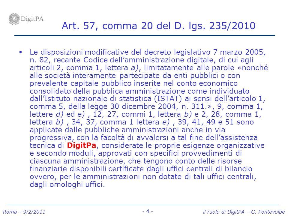 Roma – 9/2/2011 il ruolo di DigitPA – G. Pontevolpe - 4 - Art. 57, comma 20 del D. lgs. 235/2010 Le disposizioni modificative del decreto legislativo