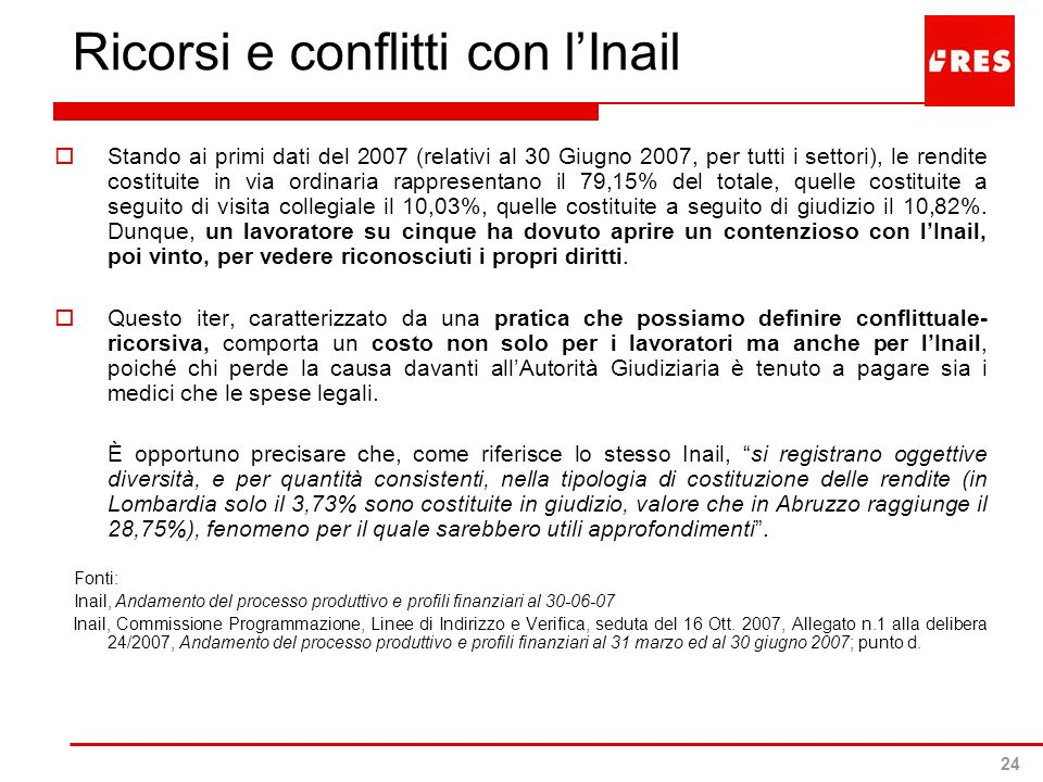 24 Ricorsi e conflitti con lInail Stando ai primi dati del 2007 (relativi al 30 Giugno 2007, per tutti i settori), le rendite costituite in via ordina