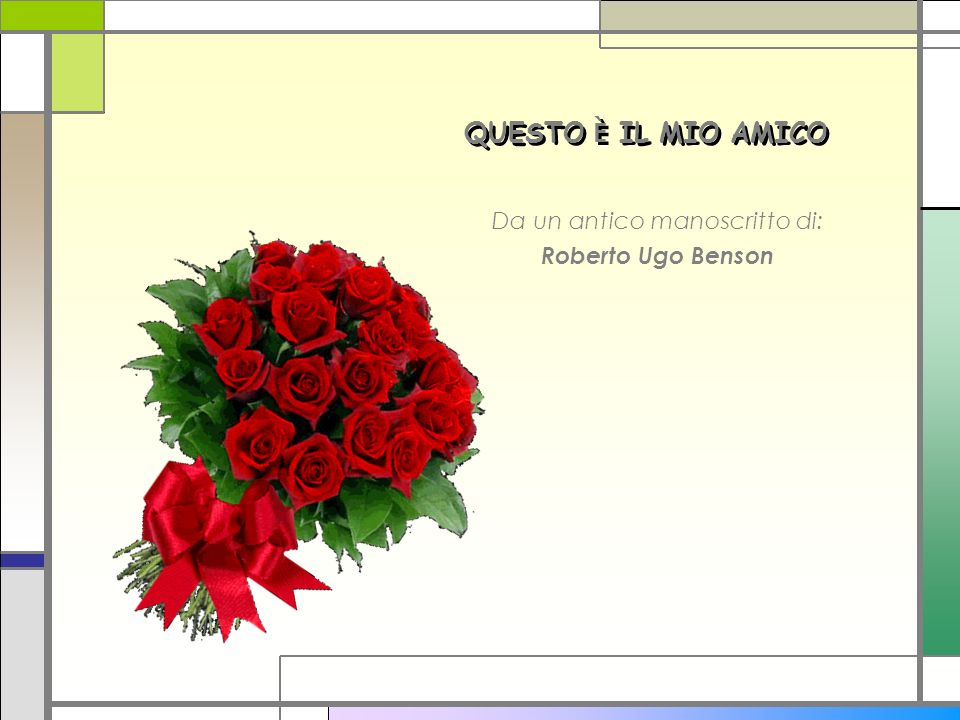 QUESTO È IL MIO AMICO QUESTO È IL MIO AMICO Da un antico manoscritto di: Roberto Ugo Benson