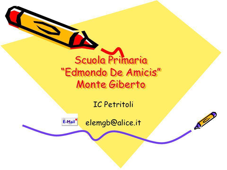 Scuola Primaria Edmondo De Amicis Monte Giberto Scuola Primaria Edmondo De Amicis Monte Giberto IC Petritoli elemgb@alice.it