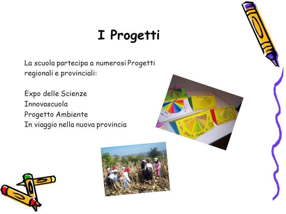 I Progetti La scuola partecipa a numerosi Progetti regionali e provinciali: Expo delle Scienze Innovascuola Progetto Ambiente In viaggio nella nuova p
