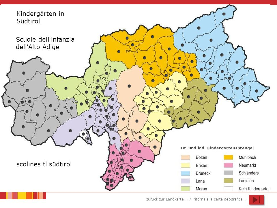 zurück zur Landkarte … / ritorna alla carta geografica … Kindergärten in Südtirol Scuole dellinfanzia dellAlto Adige scolines tl südtirol Dt.