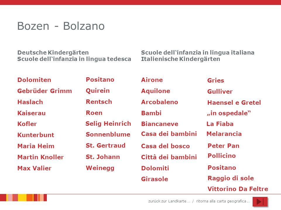 zurück zur Landkarte … / ritorna alla carta geografica … Bozen - Bolzano Dolomiten Gebrüder Grimm Kunterbunt Haslach Kaiserau Maria Heim Sonnenblume Martin Knoller Quirein Rentsch Roen St.