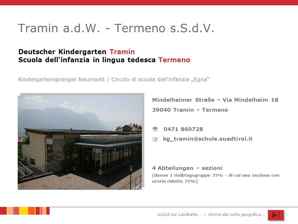 zurück zur Landkarte … / ritorna alla carta geografica … Tramin a.d.W. - Termeno s.S.d.V. Mindelheimer Straße – Via Mindelheim 18 39040 Tramin – Terme