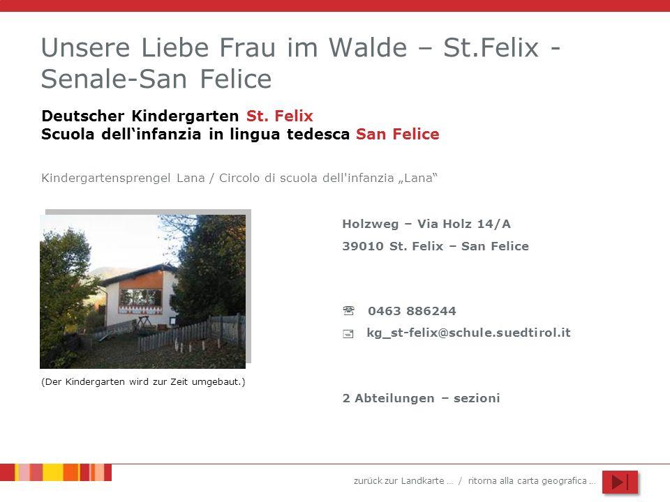 zurück zur Landkarte … / ritorna alla carta geografica … Unsere Liebe Frau im Walde – St.Felix - Senale-San Felice Holzweg – Via Holz 14/A 39010 St.