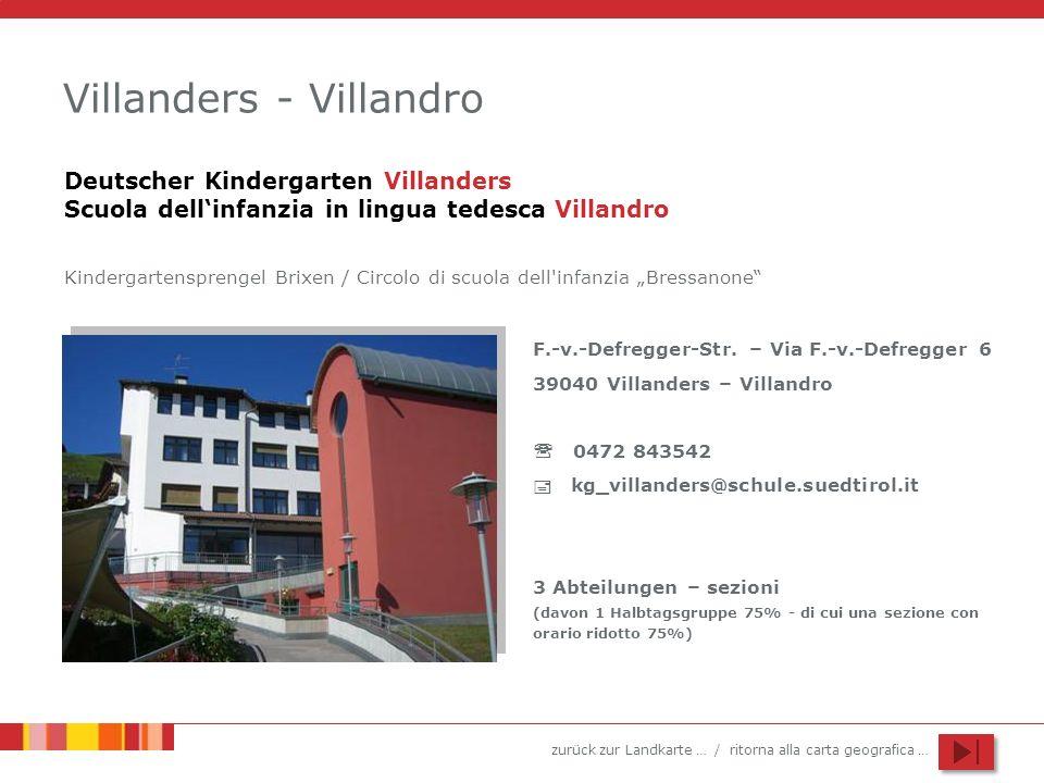 zurück zur Landkarte … / ritorna alla carta geografica … Villanders - Villandro F.-v.-Defregger-Str. – Via F.-v.-Defregger 6 39040 Villanders – Villan