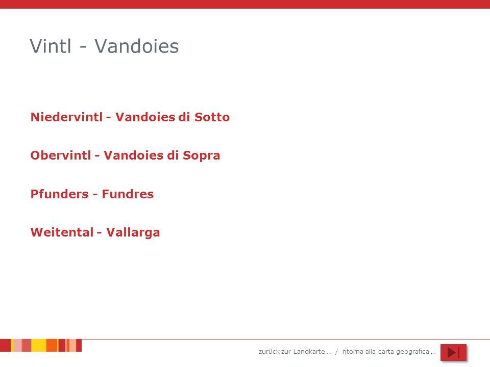 zurück zur Landkarte … / ritorna alla carta geografica … Vintl - Vandoies Niedervintl - Vandoies di Sotto Obervintl - Vandoies di Sopra Pfunders - Fundres Weitental - Vallarga