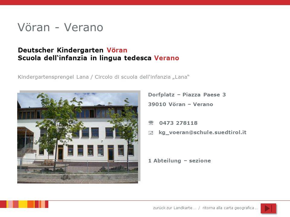 zurück zur Landkarte … / ritorna alla carta geografica … Vöran - Verano Dorfplatz – Piazza Paese 3 39010 Vöran – Verano 0473 278118 kg_voeran@schule.s