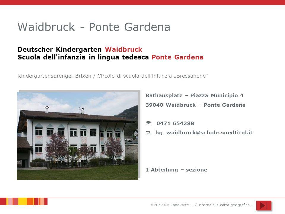 zurück zur Landkarte … / ritorna alla carta geografica … Waidbruck - Ponte Gardena Rathausplatz – Piazza Municipio 4 39040 Waidbruck – Ponte Gardena 0
