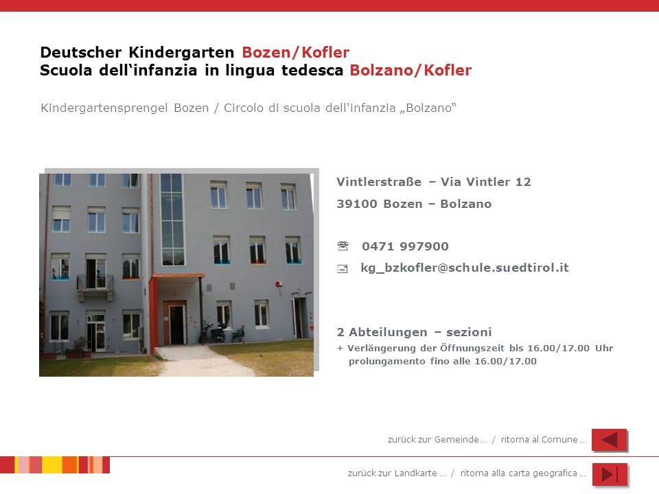 zurück zur Landkarte … / ritorna alla carta geografica … Deutscher Kindergarten Bozen/Kofler Scuola dellinfanzia in lingua tedesca Bolzano/Kofler Vint