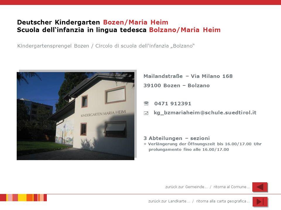 zurück zur Landkarte … / ritorna alla carta geografica … Deutscher Kindergarten Bozen/Maria Heim Scuola dellinfanzia in lingua tedesca Bolzano/Maria H