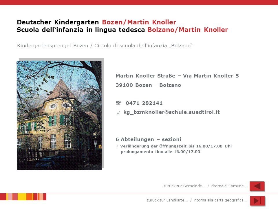 zurück zur Landkarte … / ritorna alla carta geografica … Deutscher Kindergarten Bozen/Martin Knoller Scuola dellinfanzia in lingua tedesca Bolzano/Mar