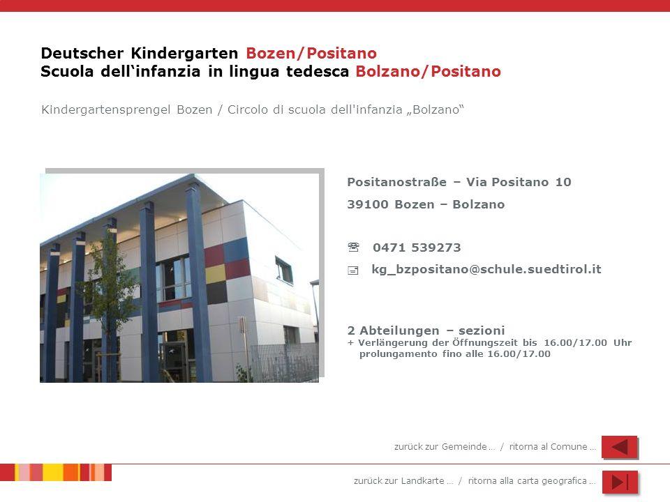 zurück zur Landkarte … / ritorna alla carta geografica … Deutscher Kindergarten Bozen/Positano Scuola dellinfanzia in lingua tedesca Bolzano/Positano