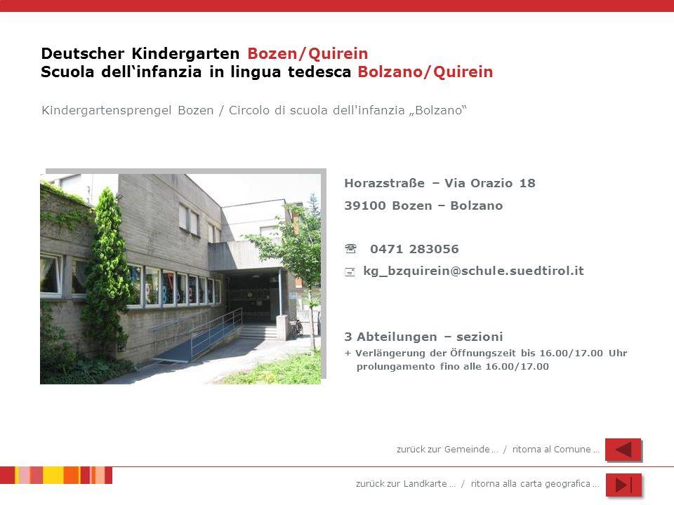 zurück zur Landkarte … / ritorna alla carta geografica … Deutscher Kindergarten Bozen/Quirein Scuola dellinfanzia in lingua tedesca Bolzano/Quirein Ho
