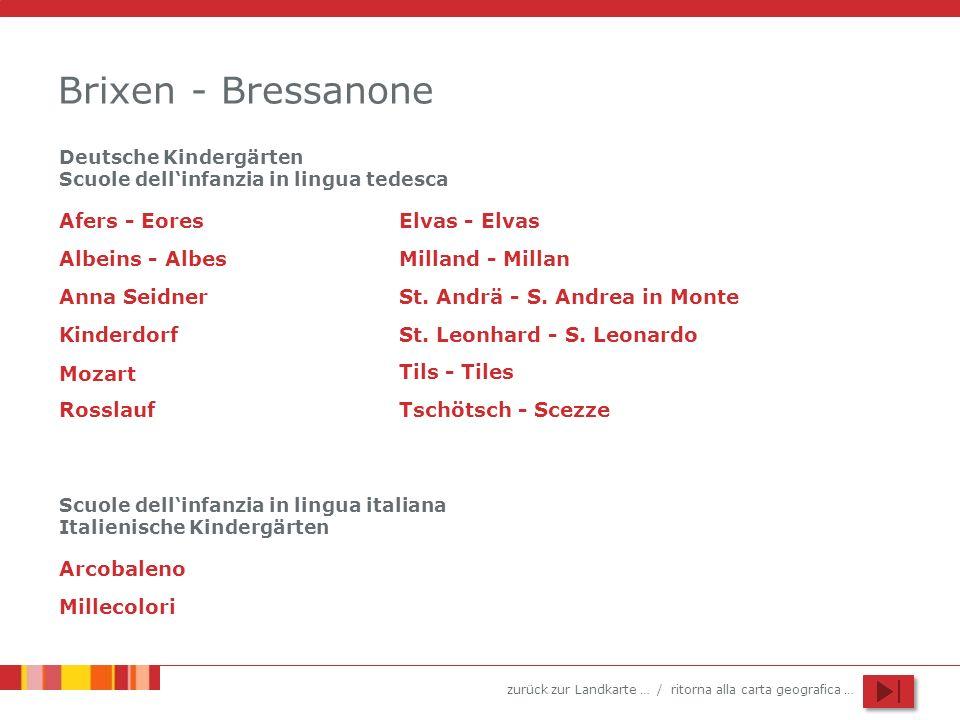 zurück zur Landkarte … / ritorna alla carta geografica … Brixen - Bressanone Anna Seidner Kinderdorf St. Leonhard - S. Leonardo Afers - EoresElvas - E