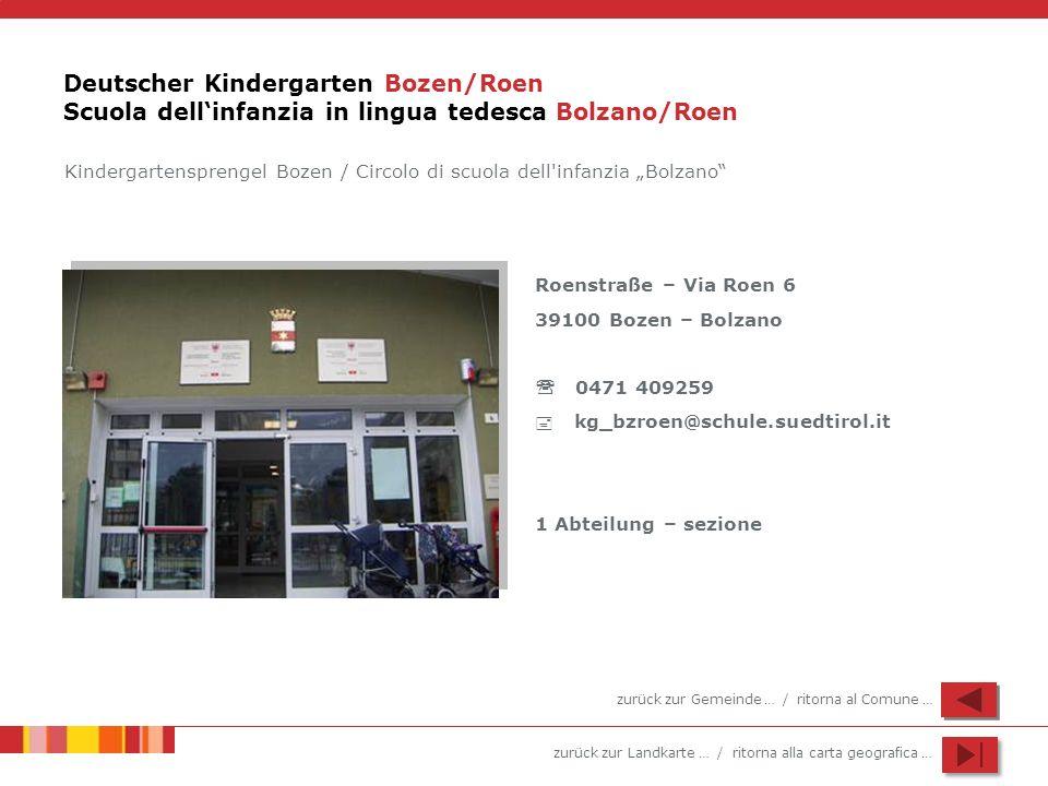 zurück zur Landkarte … / ritorna alla carta geografica … Deutscher Kindergarten Bozen/Roen Scuola dellinfanzia in lingua tedesca Bolzano/Roen Roenstra