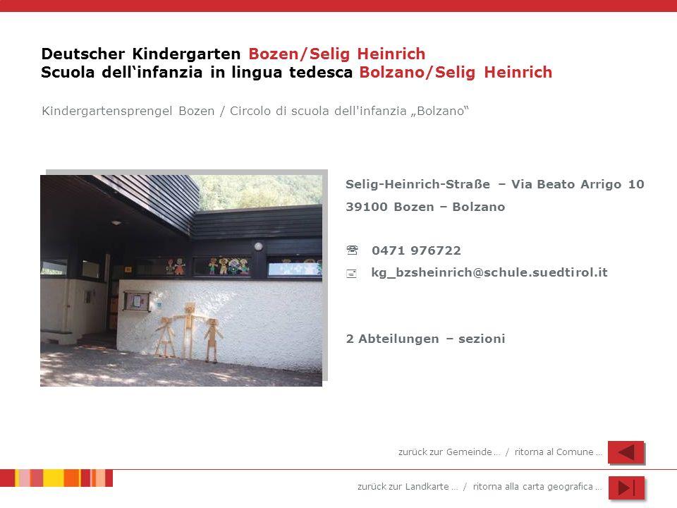 zurück zur Landkarte … / ritorna alla carta geografica … Deutscher Kindergarten Bozen/Selig Heinrich Scuola dellinfanzia in lingua tedesca Bolzano/Sel