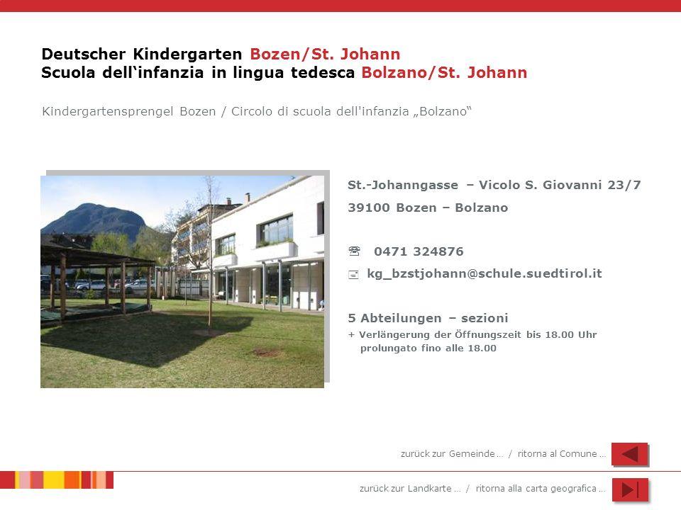 zurück zur Landkarte … / ritorna alla carta geografica … Deutscher Kindergarten Bozen/St. Johann Scuola dellinfanzia in lingua tedesca Bolzano/St. Joh