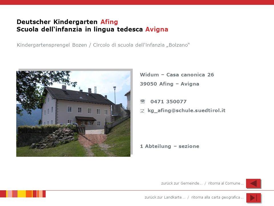 zurück zur Landkarte … / ritorna alla carta geografica … Deutscher Kindergarten Afing Scuola dellinfanzia in lingua tedesca Avigna Widum – Casa canoni