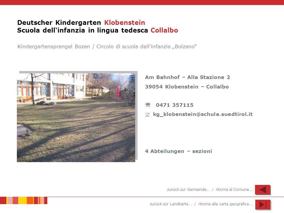 zurück zur Landkarte … / ritorna alla carta geografica … Deutscher Kindergarten Klobenstein Scuola dellinfanzia in lingua tedesca Collalbo Am Bahnhof