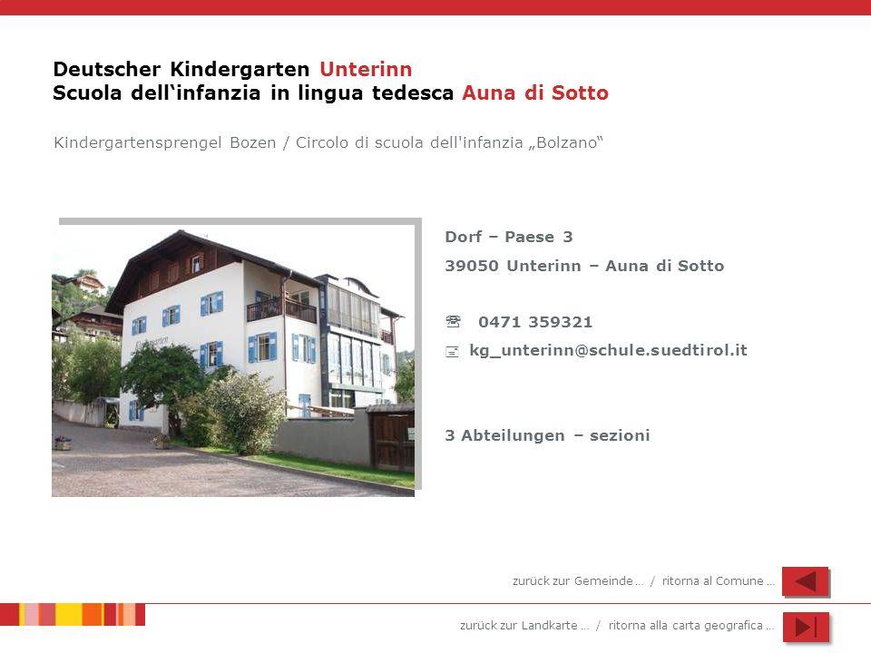 zurück zur Landkarte … / ritorna alla carta geografica … Deutscher Kindergarten Unterinn Scuola dellinfanzia in lingua tedesca Auna di Sotto Dorf – Pa
