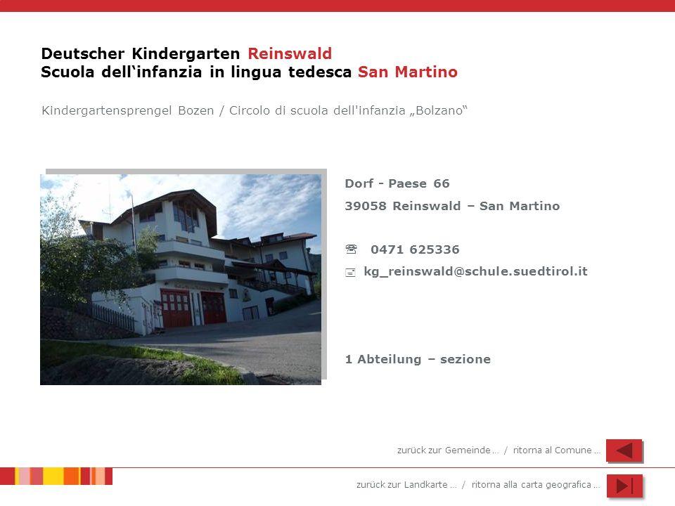 zurück zur Landkarte … / ritorna alla carta geografica … Deutscher Kindergarten Reinswald Scuola dellinfanzia in lingua tedesca San Martino Dorf - Pae