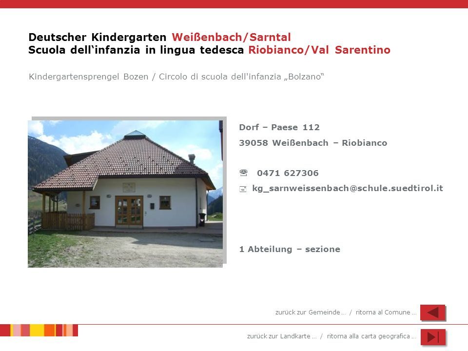 zurück zur Landkarte … / ritorna alla carta geografica … Deutscher Kindergarten Weißenbach/Sarntal Scuola dellinfanzia in lingua tedesca Riobianco/Val