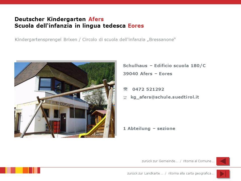 zurück zur Landkarte … / ritorna alla carta geografica … Deutscher Kindergarten Afers Scuola dellinfanzia in lingua tedesca Eores Schulhaus – Edificio