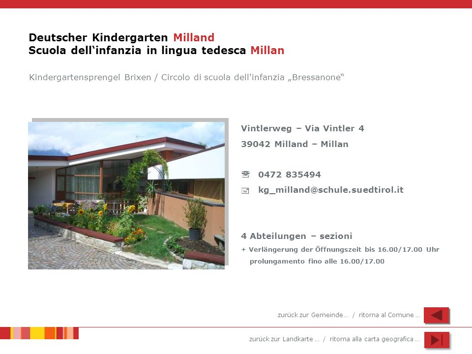 zurück zur Landkarte … / ritorna alla carta geografica … Deutscher Kindergarten Milland Scuola dellinfanzia in lingua tedesca Millan Vintlerweg – Via