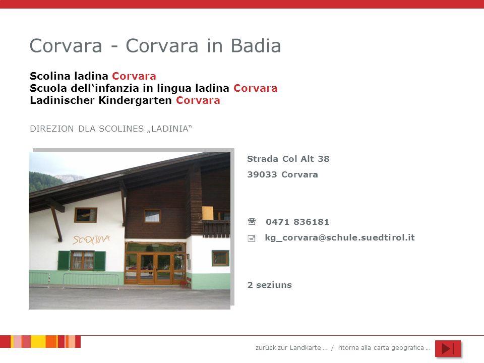 zurück zur Landkarte … / ritorna alla carta geografica … Corvara - Corvara in Badia Strada Col Alt 38 39033 Corvara 0471 836181 kg_corvara@schule.sued
