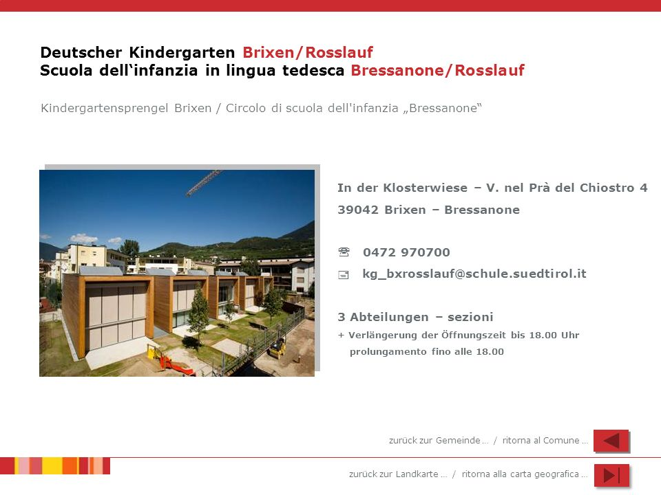 zurück zur Landkarte … / ritorna alla carta geografica … Deutscher Kindergarten Brixen/Rosslauf Scuola dellinfanzia in lingua tedesca Bressanone/Rossl