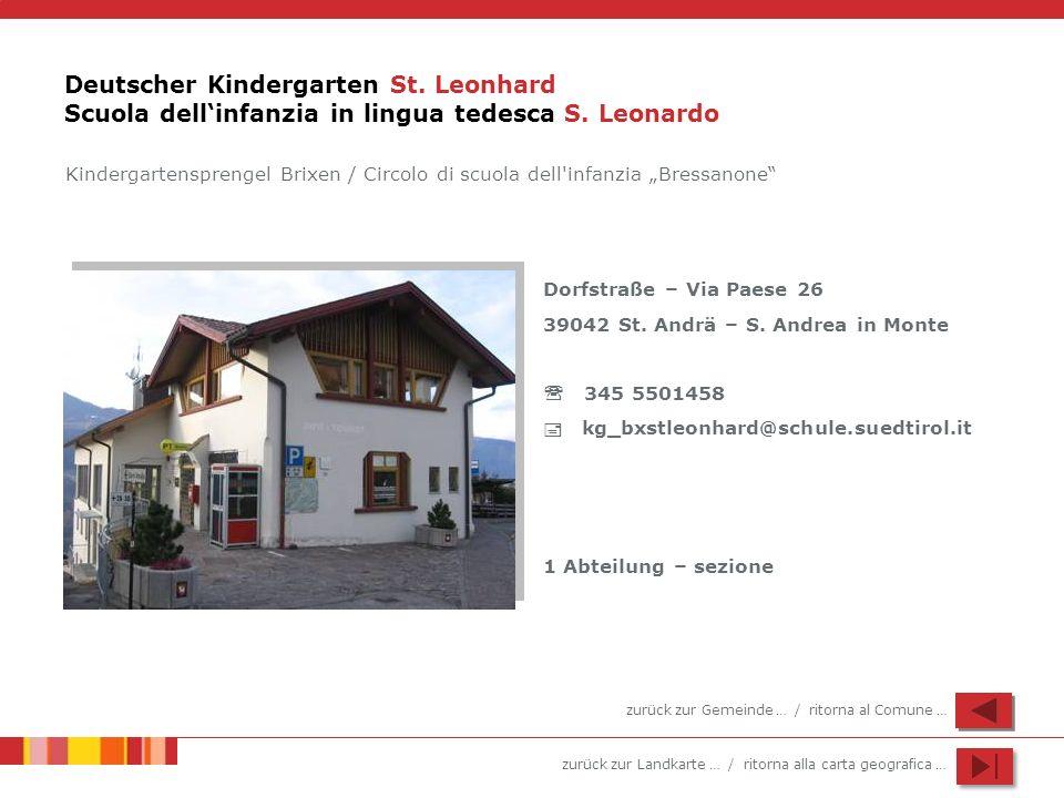 zurück zur Landkarte … / ritorna alla carta geografica … Deutscher Kindergarten St. Leonhard Scuola dellinfanzia in lingua tedesca S. Leonardo Dorfstr