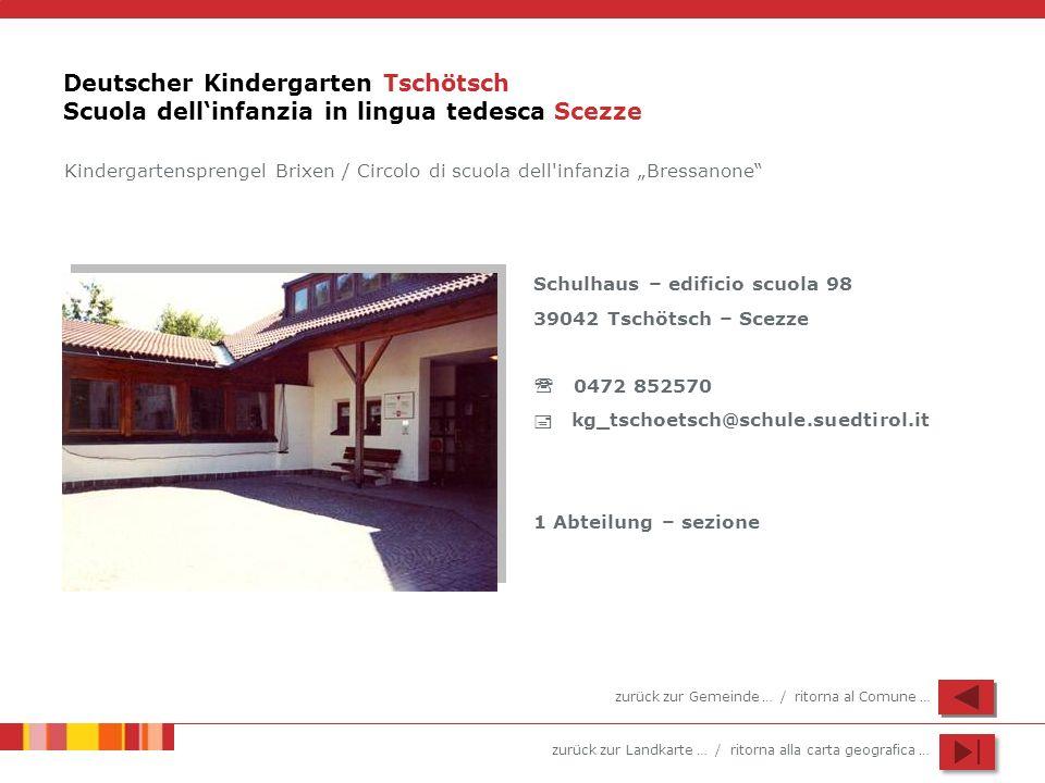 zurück zur Landkarte … / ritorna alla carta geografica … Deutscher Kindergarten Tschötsch Scuola dellinfanzia in lingua tedesca Scezze Schulhaus – edi