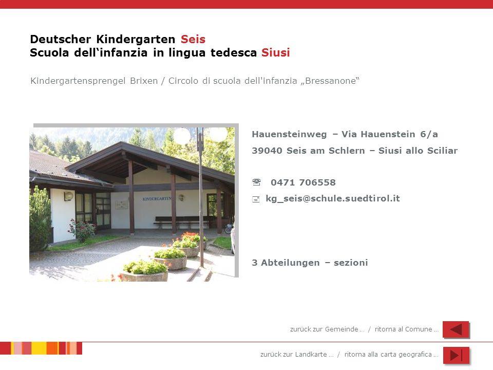 zurück zur Landkarte … / ritorna alla carta geografica … Deutscher Kindergarten Seis Scuola dellinfanzia in lingua tedesca Siusi Hauensteinweg – Via H