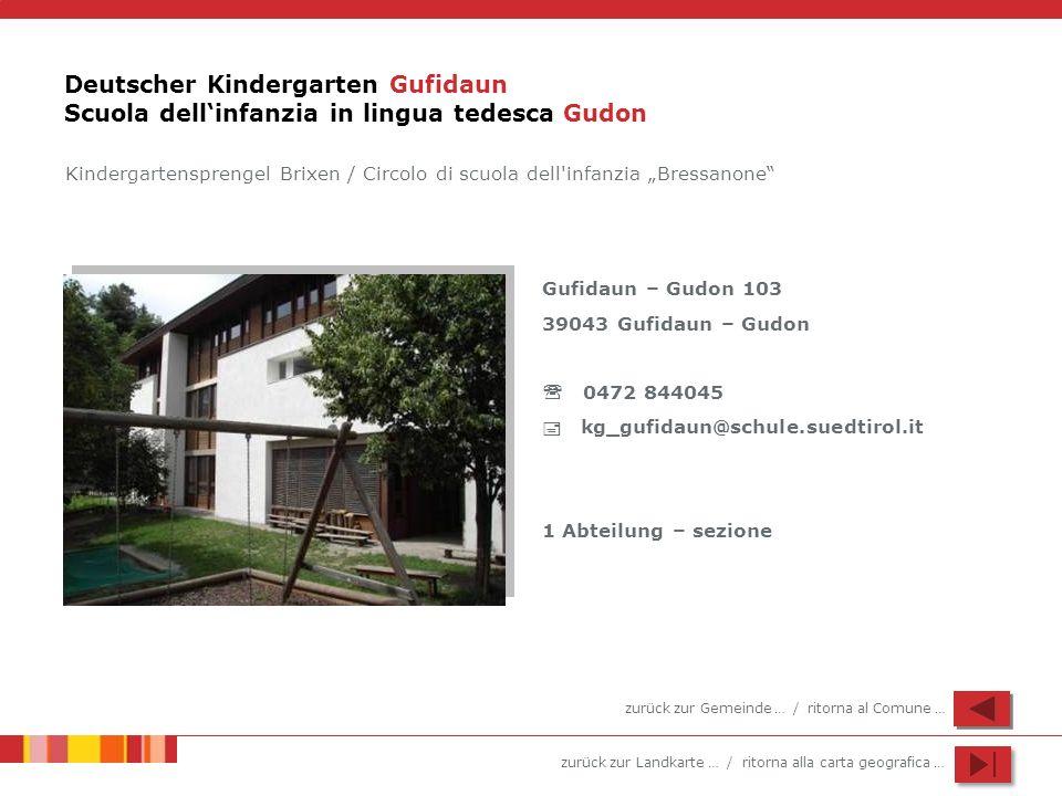 zurück zur Landkarte … / ritorna alla carta geografica … Deutscher Kindergarten Gufidaun Scuola dellinfanzia in lingua tedesca Gudon Gufidaun – Gudon