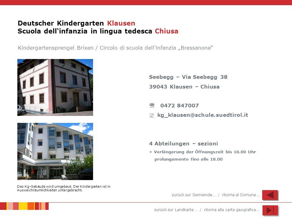 zurück zur Landkarte … / ritorna alla carta geografica … Deutscher Kindergarten Klausen Scuola dellinfanzia in lingua tedesca Chiusa Seebegg – Via See