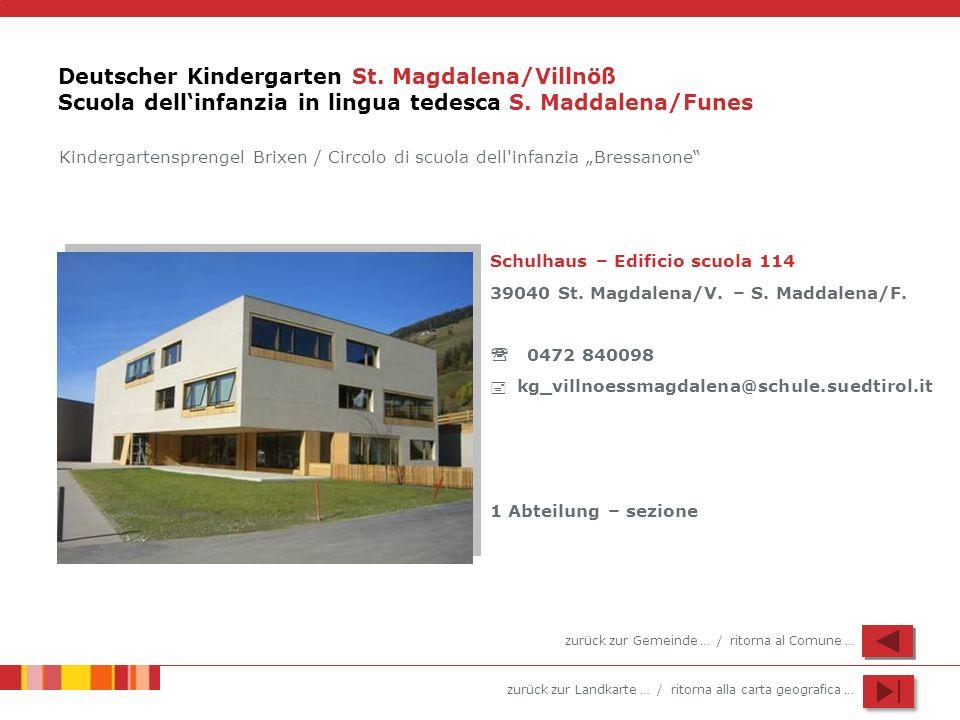 zurück zur Landkarte … / ritorna alla carta geografica … Deutscher Kindergarten St. Magdalena/Villnöß Scuola dellinfanzia in lingua tedesca S. Maddale