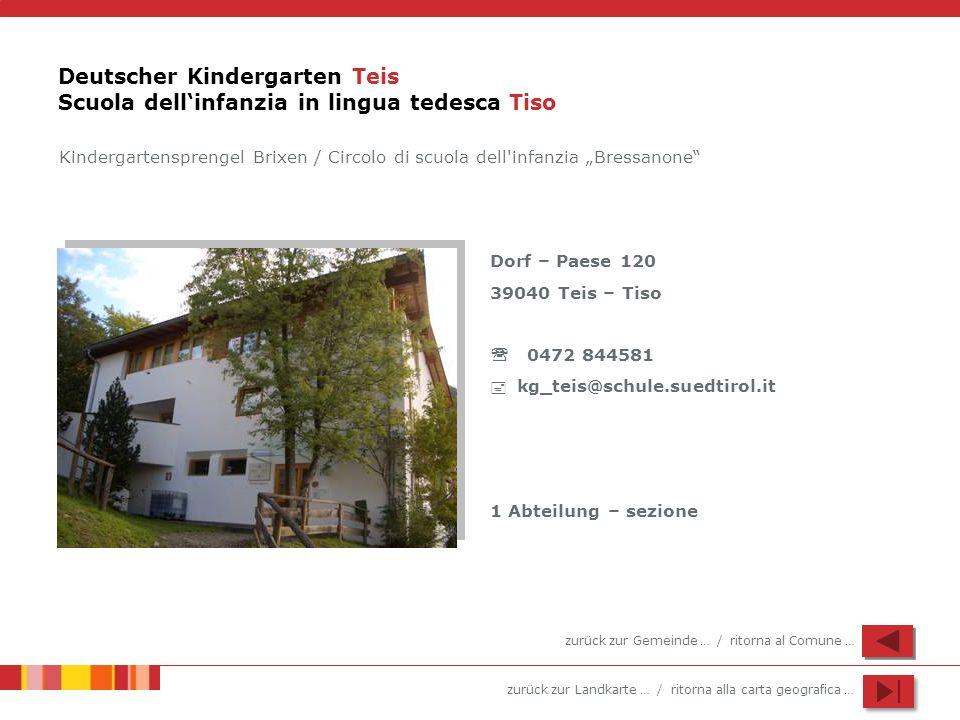 zurück zur Landkarte … / ritorna alla carta geografica … Deutscher Kindergarten Teis Scuola dellinfanzia in lingua tedesca Tiso Dorf – Paese 120 39040
